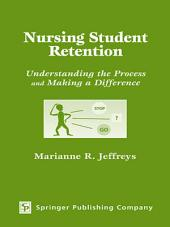 Nursing Student Retention: Understanding the Process and Making a Difference
