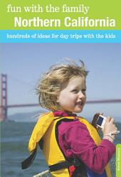 Fun with the Family Northern California: Hundreds of Ideas for Day Trips with the Kids, Edition 8