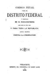 Código penal para el Distrito Federal y Territorio de la Baja California: sobre delitos del fuero comun y para toda la República sobre delitos contra la Federación