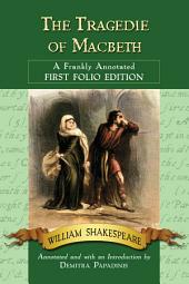 The Tragedie of Macbeth: A Frankly Annotated First Folio Edition