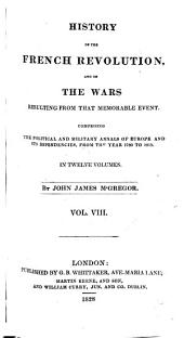 History of the French Revolution: And of the Wars Resulting from that Memorable Event, Volume 8