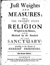 Just Weights and Measures: That Is, the Present State of Religion Weighed in the Balance, and Measured by the Standard of the Sanctuary