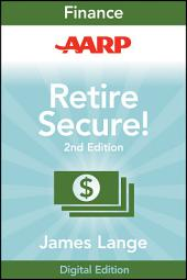 AARP Retire Secure!: Pay Taxes Later--The Key to Making Your Money Last, Edition 2