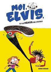 Moi, Elvis - tome 2 - Moi, Elvis et le héros de l'école