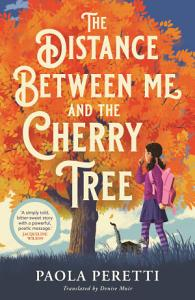 The Distance Between Me and the Cherry Tree PDF
