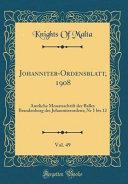 Johanniter Ordensblatt  1908  Vol  49  Amtliche Monatsschrift Der Balley Brandenburg Des Johanniterordens  NR 1 Bis 12  Classic Reprint  PDF