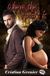 Where the Heart is: A BWWM Interracial Pregnancy Romance