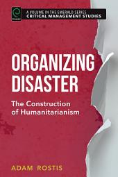 Organizing Disaster: The Construction of Humanitarianism