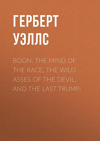 Boon, The Mind of the Race, The Wild Asses of the Devil, and The Last Trump;