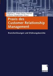Praxis des Customer Relationship Management: Branchenlösungen und Erfahrungsberichte