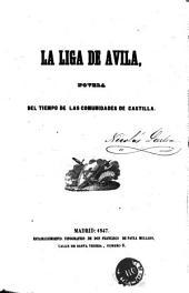 La Liga de Avila: novela del tiempo de las comunidades de Castilla
