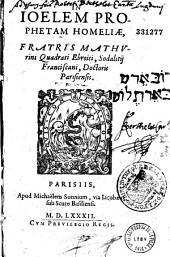 In Ioelem prophetam homeliae, Fratris Mathurini Quadrati Ebroici, Sodalitij Franciscani, Doctoris Parisiensis. (Carmina N. Yvelini)