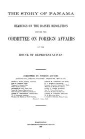 The Story of Panama: Hearings on the Rainey Resolution Before the Committee on Foreign Affairs of the House of Representatives