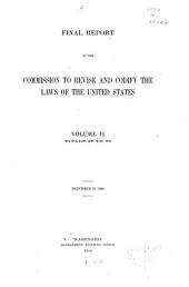 Final report of the Commission to Revise and Codify the Laws of the United States, December 15, 1906: Volume 2