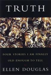 Truth: Four Stories I Am Finally Old Enough to Tell