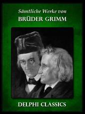 Saemtliche Werke von Brüder Grimm (Illustrierte)