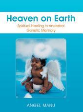 Heaven on Earth: Spiritual Healing in Ancestral Genetic Memory
