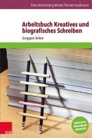 Arbeitsbuch Kreatives und biografisches Schreiben PDF