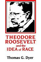 Theodore Roosevelt and the Idea of Race PDF