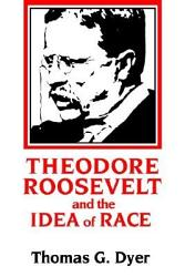 Theodore Roosevelt And The Idea Of Race Book PDF