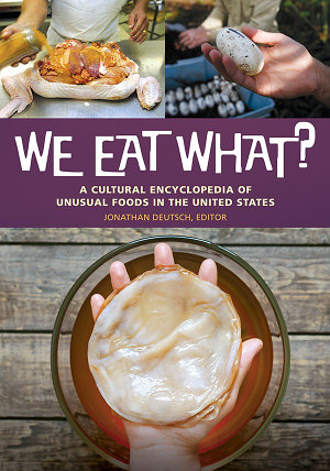 We Eat What  A Cultural Encyclopedia of Unusual Foods in the United States