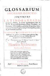 Glossarium archaiologicum: continens Latino-barbara, peregrina, obsoleta, et novatae significationis vocabula ... Scholiis et commentariis illustrata, etc