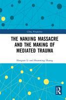 The Nanjing Massacre and the Making of Mediated Trauma PDF