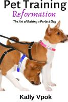 Pet Training Reformation  The Art of Raising a Perfect Dog PDF