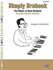 Simply Brubeck: The Music of Dave Brubeck: 26 of His Top Jazz Classics