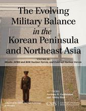 The Evolving Military Balance in the Korean Peninsula and Northeast Asia: Missile, DPRK and ROK Nuclear Forces, and External Nuclear Forces