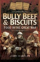 Bully Beef and Biscuits: Food in the Great War