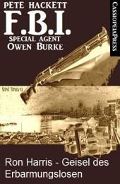 Ron Harris - Geisel des Erbarmungslosen (FBI Special Agent): Ein neuer Fall für FBI Special Agent Owen Burke