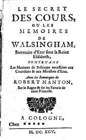 Le secret des cours ou les memoires ... contenant les maximes de politique ... avec les remarques de Robert Nanton sur le regne et sur les Favoris de la Reine Elisabeth