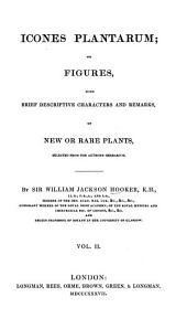 Icones Plantarum; Or, Figures,: With Brief Descriptive Characters and Remarks, of New Or Rare Plants, Selected from the Author's Herbarium, Volume 2