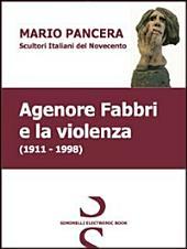 Agenore Fabbri e la violenza. Scultori italiani del Novecento