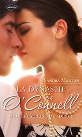 La dynastie des O'Connell (Tome 2, Sous l'emprise du désir): Orgueil et passion - A quitte ou double - Un serment pour la vie