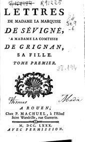 Lettres de Madame la Marquise de Sévigné, a Madame la Comtesse de Grignan, sa fille: tome premier, Volume4