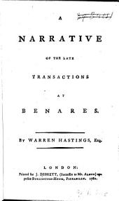 A Narrative of the Late Transactions at Benares: By Warren Hastings, Esq