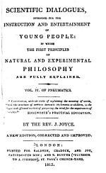 Scientific Dialogues, for Young People: in which the First Principles of Natural and Experimental Philosophy are Explained