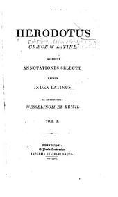Herodotus graece et latine: accedunt annotationes selectae necnon index latinus : ex editionibus Wesselingii et Reizii, Volume 1