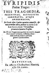 Tres tragoediae, Phoenissae, Hippolytus coronatus, atque Andromacha, de graecis olim latino carmine conuersa, et nunc primum edita autore Georgio Ratallero (etc.)