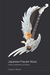 Japanese Popular Music: Culture, Authenticity and Power