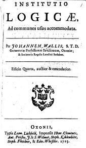 Institutio Logicæ, ad communes usus accommodata ... Editio quarta, auctior, etc
