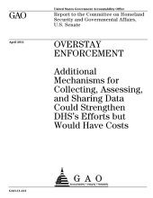 Overstay Enforcement: Additional Mechanisms for Collecting, Assessing, and Sharing Data Could Strengthen DHS¿s Efforts But Would Have Costs