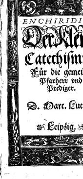 Enchiridion Der Kleine Catechismus: Für die gemeine Pfarherr vnd Prediger