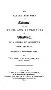 The Nature and Form of Actions, and the Rules and Principles of Pleading, in a Series of Questions, with Answers