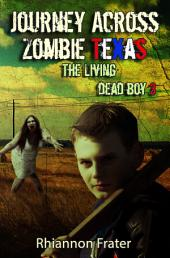 Journey Across Zombie Texas: The Living Dead Boy, Book 3