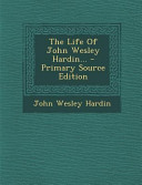 The Life of John Wesley Hardin      Primary Source Edition PDF
