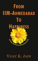 From Iim Ahmedabad To Happiness Book PDF