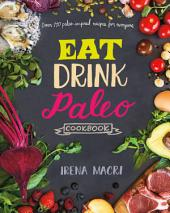 Eat Drink Paleo Cookbook: Over 110 Paleo-Inspired Recipes for Everyone